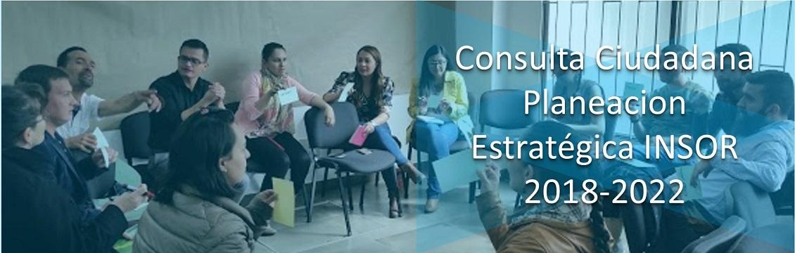 Banner Consulta Ciudadana Planeación Estratégica INSOR 2018-2022
