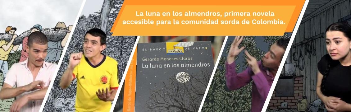 Banner La luna en los almendros, primera novela accesible  Para la comunidad sorda de Colombia