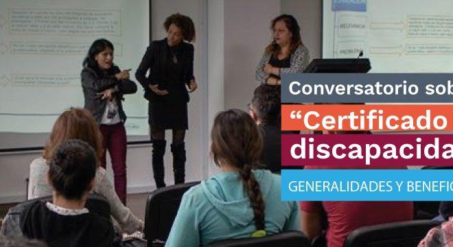 """Conversatorio """"Certificado de Discapacidad, Generalidades y Beneficios"""""""