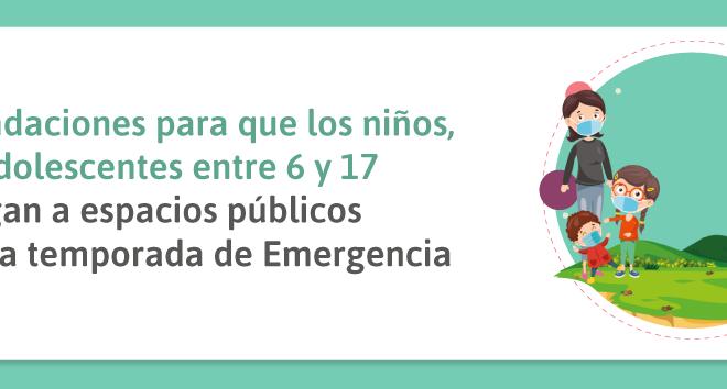 Recomendaciones para que los niños, niñas y adolescentes entre 6 y 17 años salgan a espacios públicos durante la temporada de Emergencia