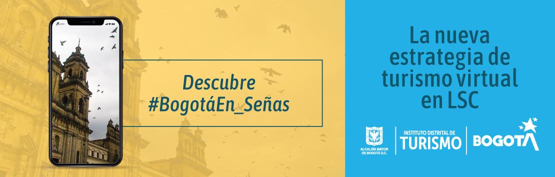 Descubre #BogotáEn_Señas, La nueva estrategia de turismo virtual en LSC