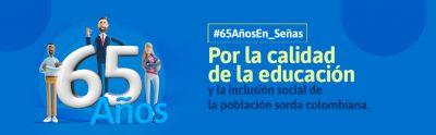 65 años. Por la calidad de la educación y la inclusión social de la población sorda colombiana