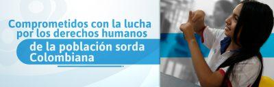Comprometidos con la lucha por los derechos humanos de la población sorda