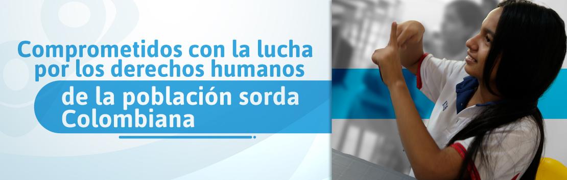 Banner Comprometidos con la lucha por los derechos humanos de la población sorda