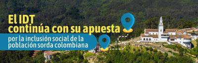 Banner de la nota informativa del convenio entre INSOR y el IDT. El IDT continúa su apuesta por la inclusión social de la población sorda colombiana.