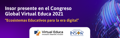 """Insor presente en el Congreso Global Virtual Educa 2021 """"Ecosistemas Educativos para la era digital"""""""